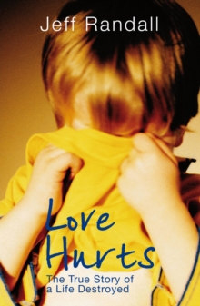 Love Hurts : The True Story of a Life Destroyed, Paperback