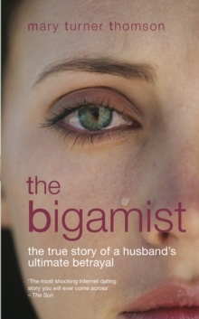 The Bigamist : The True Story of a Husband's Ultimate Betrayal, Paperback