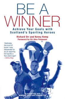 Be a Winner : Achieve Your Goals with Scotland's Sporting Heroes, Paperback