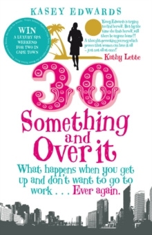 30-something and Over it : What Happens When You Wake Up and Don't Want to Go to Work ... Ever Again, Paperback Book