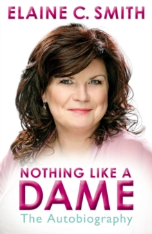 Nothing Like a Dame : The Autobiography, Hardback