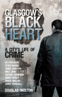 Glasgow's Black Heart : A City's Life of Crime, Paperback