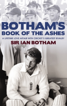 "Botham's Book of the ""Ashes"" : A Lifetime Love Affair with Cricket's Greatest Rivalry, Hardback"