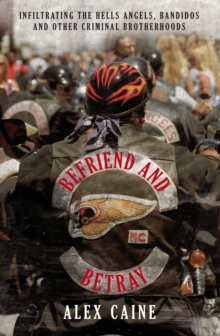 Befriend and Betray : Infiltrating the Hells Angels, Bandidos and Other Criminal Brotherhoods, Paperback