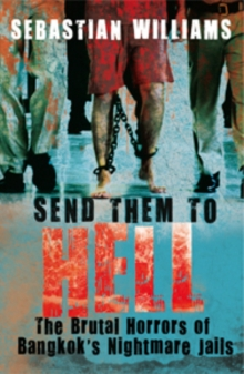 Send Them to Hell : The Brutal Horrors of Bangkok's Nightmare Jails, Paperback