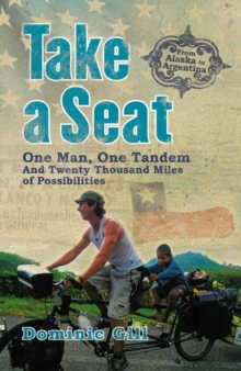 Take a Seat : One Man, One Tandem and Twenty-Thousand Miles of Possibilities, Paperback Book