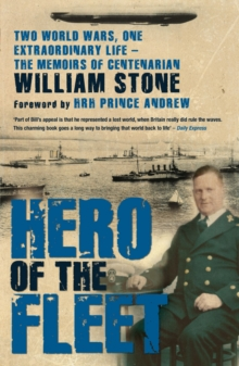 Hero of the Fleet : Two World Wars, One Extraordinary Life - the Memoirs of Centenarian William Stone, Paperback