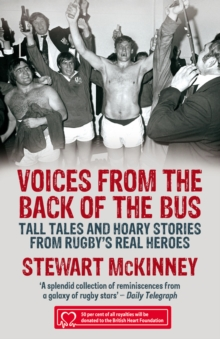 Voices from the Back of the Bus : Tall Tales and Hoary Stories from Rugby's Real Heroes, Paperback Book