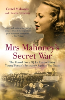 Mrs Mahoney's Secret War : The Untold Story of an Extraordinary Young Woman's Resistance Against the Nazis, Paperback
