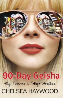 90-day Geisha : My Time as a Tokyo Hostess, Paperback Book
