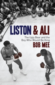 Liston and Ali : The Ugly Bear and the Boy Who Would Be King, Paperback