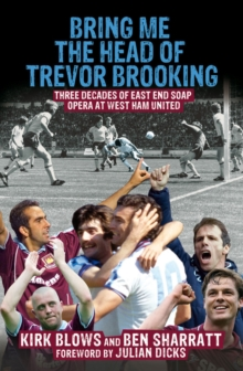 Bring Me the Head of Trevor Brooking : Three Decades of East End Soap Opera at West Ham United, Paperback