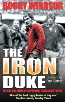 Bobby Windsor - The Iron Duke : The Life and Times of a Working-Class Rugby Hero, Paperback Book