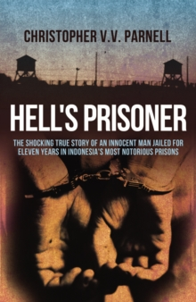 Hell's Prisoner : The Shocking True Story of an Innocent Man Jailed for Eleven Years in Indonesia's Most Notorious Prisons, Paperback