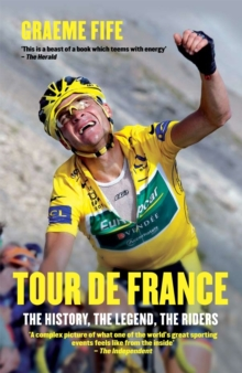 Tour De France : The History, The Legend, The Riders, Paperback Book