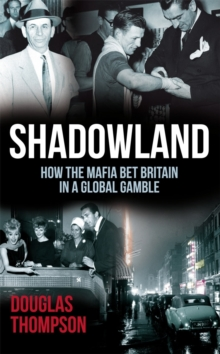 Shadowland : How the Mafia Bet Britain in a Global Gamble, Paperback Book