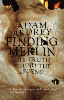 Finding Merlin : The Truth Behind the Legend, Paperback Book