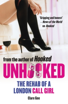 Unhooked : The Rehab of a London Call Girl, Paperback