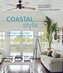 Coastal Style : Home Decorating Ideas Inspired by Seaside Living, Hardback Book