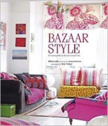 Bazaar Style : Decoratiing with Market and Vintage Finds, Hardback