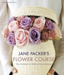 Jane Packer's Flower Course : Early Techniques for Fabulous Flower Arranging, Hardback