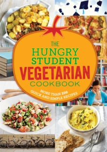The Hungry Student Vegetarian Cookbook : More Than 200 Quick and Simple Recipes, Paperback