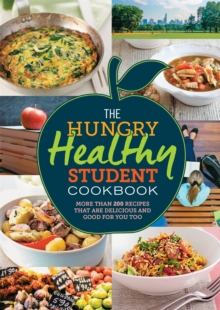 The Hungry Healthy Student Cookbook : More Than 200 Recipes That are Delicious and Good for You Too, Paperback
