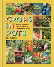 Crops in Pots : 50 Cool Containers Planted with Fruit, Vegetables and Herbs, Hardback Book