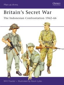Britain's Secret War : The Indonesian Confrontation 1962-66, Paperback Book