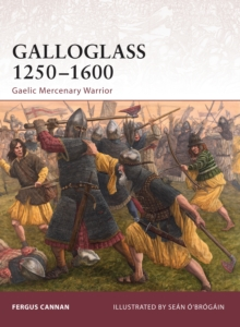 Galloglass 1250-1600 : Gaelic Mercenary Warrior, Paperback