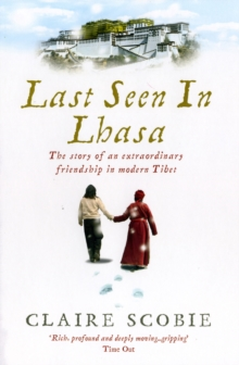 Last Seen in Lhasa : The Story of an Extraordinary Friendship in Modern Tibet, Paperback