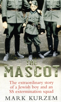 The Mascot : The Extraordinary Story of a Jewish Boy and an SS Extermination Squad, Paperback