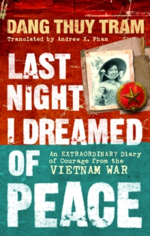 Last Night I Dreamed of Peace : An Extraordinary Diary of Courage from the Vietnam War, Paperback