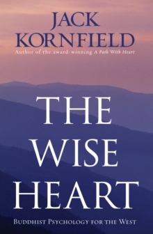The Wise Heart : Buddhist Psychology for the West, Paperback Book