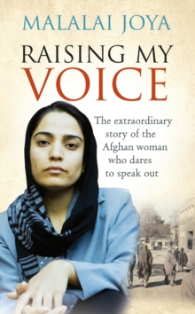 Raising My Voice : The Extraordinary Story of the Afghan Woman Who Dares to Speak Out, Paperback Book