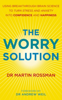 The Worry Solution : Using Breakthrough Brain Science to Turn Stress and Anxiety into Confidence and Happiness, Paperback