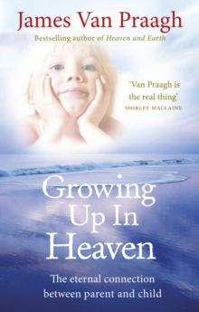 Growing Up in Heaven : The eternal connection between parent and child, Paperback Book