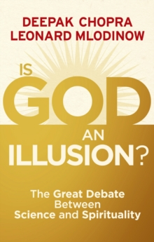Is God an Illusion : The Great Debate Between Science and Spirituality, Paperback