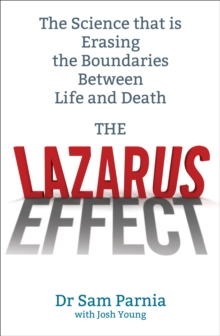 The Lazarus Effect : The Science That is Rewriting the Boundaries Between Life and Death, Paperback