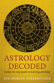Astrology Decoded : A Step by Step Guide to Learning Astrology, Paperback