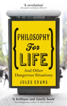 Philosophy for Life : And Other Dangerous Situations, Paperback