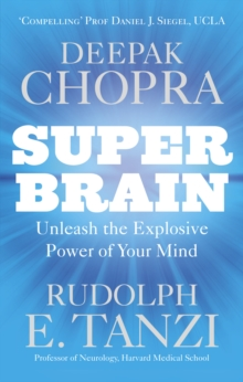 Super Brain : Unleashing the Explosive Power of Your Mind to Maximize Health, Happiness and Spiritual Well-being, Paperback