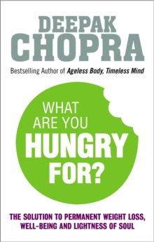 What are You Hungry for? : The Chopra Solution to Permanent Weight Loss, Well-Being and Lightness of Soul, Paperback Book
