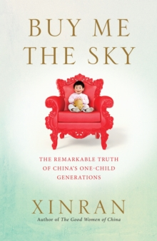 Buy Me the Sky : The Remarkable Truth of China's One-Child Generations, Hardback