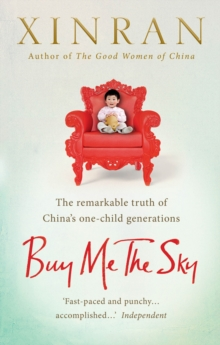 Buy Me the Sky : The Remarkable Truth of China's One-Child Generations, Paperback
