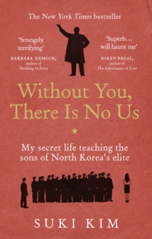 Without You, There is No Us : My Secret Life Teaching the Sons of North Korea's Elite, Paperback Book