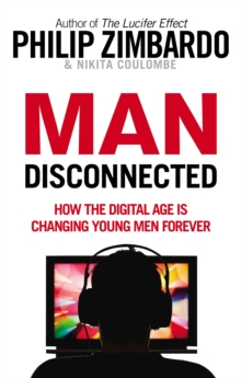 Man Disconnected : How the Digital Age is Changing Young Men Forever, Paperback