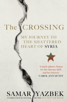 The Crossing : My Journey to the Shattered Heart of Syria, Hardback Book