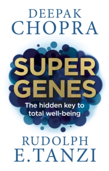 Super Genes : The Hidden Key to Total Well-Being, Paperback