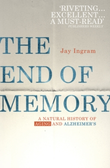 The End of Memory : A Natural History of Aging and Alzheimer's, Paperback